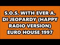 Thumbnail for S.O.S. WITH EVER A. DI - JEOPARDY (HAPPY RADIO VERSION) EURO HOUSE 1997