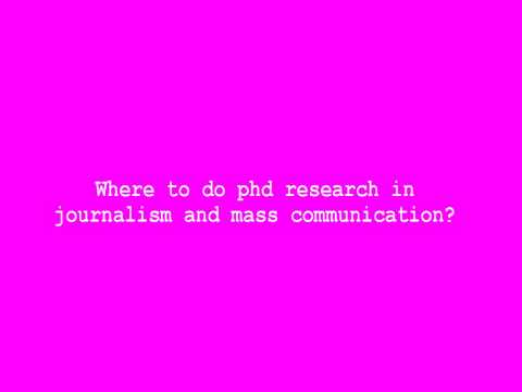 Where To Do Phd Research In Journalism And Mass Communication