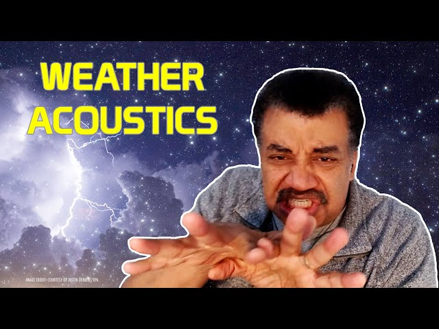 Neil deGrasse Tyson Explains the Sounds of Weather