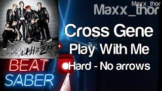 Beat Saber | Cross Gene (크로스진) | Play With Me | Hard | No Ar…