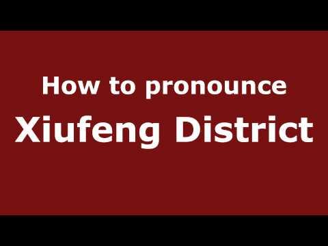 How to Pronounce Xiufeng District - PronounceNames.com