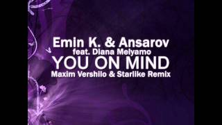 Emin K. & Ansarov feat. Diana Melyamo - You on Mind (Maxim Vershilo & Starlike Remix).wmv