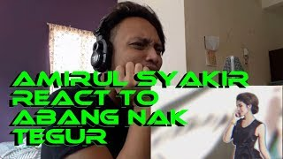 Amirul Syakir reacts to ABANG NAK TEGUR