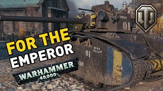 World of Tanks || FOR THE EMPEROR!