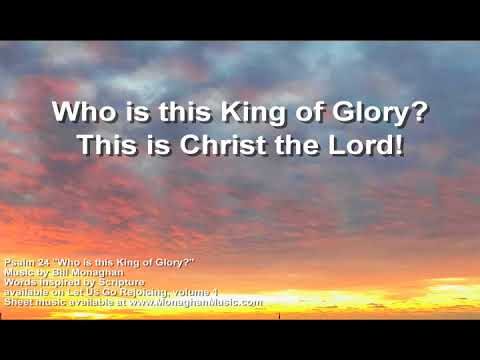 Who is this King of Glory? Psalm 24  LYRICS VIDEO by Bill Monaghan