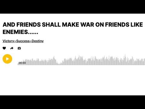 Bro. EL: AND FRIENDS SHALL MAKE WAR ON FRIENDS LIKE ENEMIES......