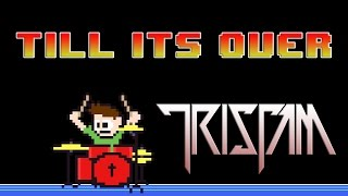 Tristam - Till It's Over (Drum Cover) -- The8BitDrummer