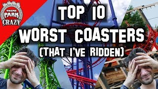 Top 10 WORST Roller Coasters I