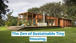 The Zen Of Sustainable Tiny Housing