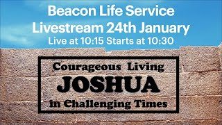 Beacon Service 24th January - Joshua- Courageous Living in Challenging Times