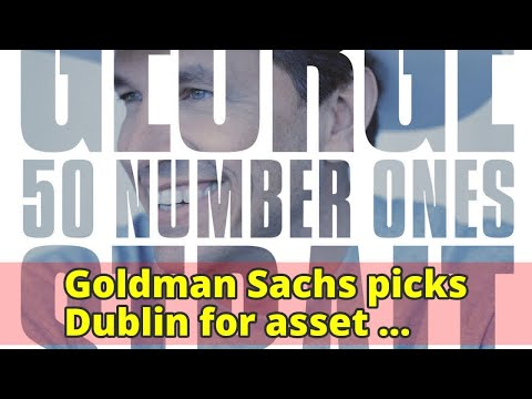 Goldman Sachs picks Dublin for asset management unit post-Brexit: source