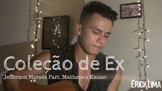 Coleção de Ex - Jefferson Moraes Part. Matheus e Kauan (Cover)