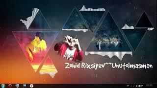 Zohid rixsiyev - Unutolmasman 2