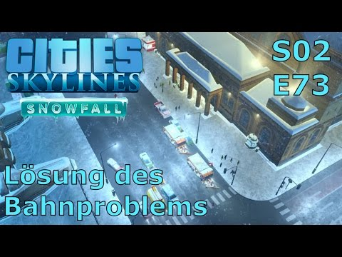Cities Skylines Snowfall S02E73 - Lösung des Bahnproblems [DEUTSCH/PC/HD]