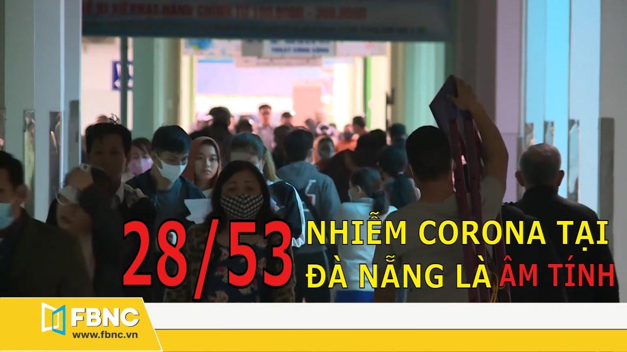 28/53 trường hợp tại Đà Nẵng nhiễm Corona đã xác định là âm tính | FBNC TV