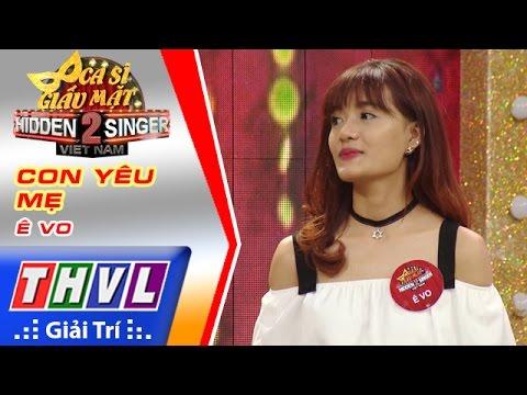 THVL | Ca sĩ giấu mặt 2016 – Tập 1: Khởi My | Con yêu mẹ - Võ Ê Vo