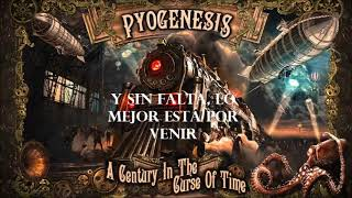 PYOGENESIS - THE BEST IS YET TO COME (Sub español)