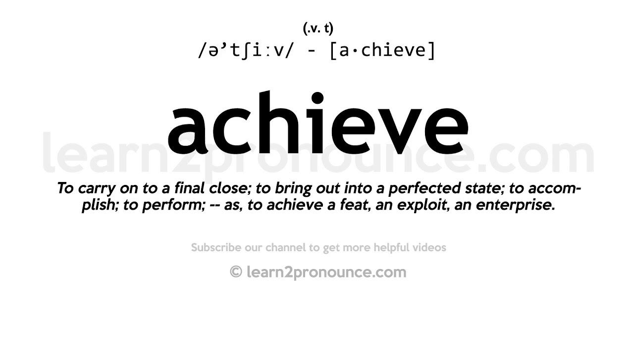Pronunciation of Achieve  Definition of Achieve