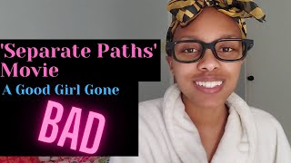 'Separate Paths' Movie: She's A Good Girl Gone Bad