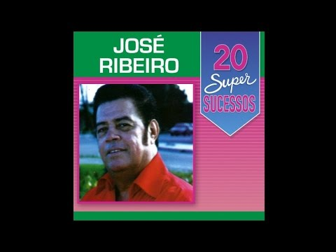 José Ribeiro - 20 Super Sucessos (Completo / Oficial)