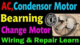 AC out door  condenser  motor noise bearing defective how to repair & learn wiring