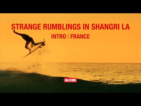 STRANGE RUMBLINGS IN SHANGRI LA: INTRO/ THE FRANCE PART | GLOBE BRAND