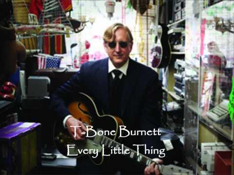 T-Bone Burnett - Every Little Thing (with lyrics)