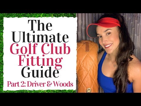 The Ultimate Golf Club Fitting Guide - Driver & Fairway Woods