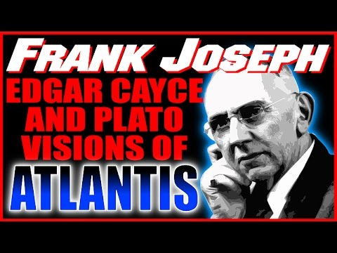 Edgar Cayce & Plato's Visions of ATLANTIS – What The Seers Had To Say About The Past - Frank Joseph