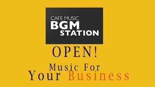 Music for business「cafe music bgm station」open!!