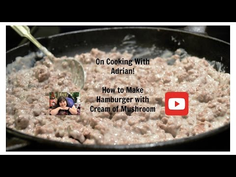 How To Make Hamburger With Cream Of Mushroom And Rice On Cooking With Adrian!