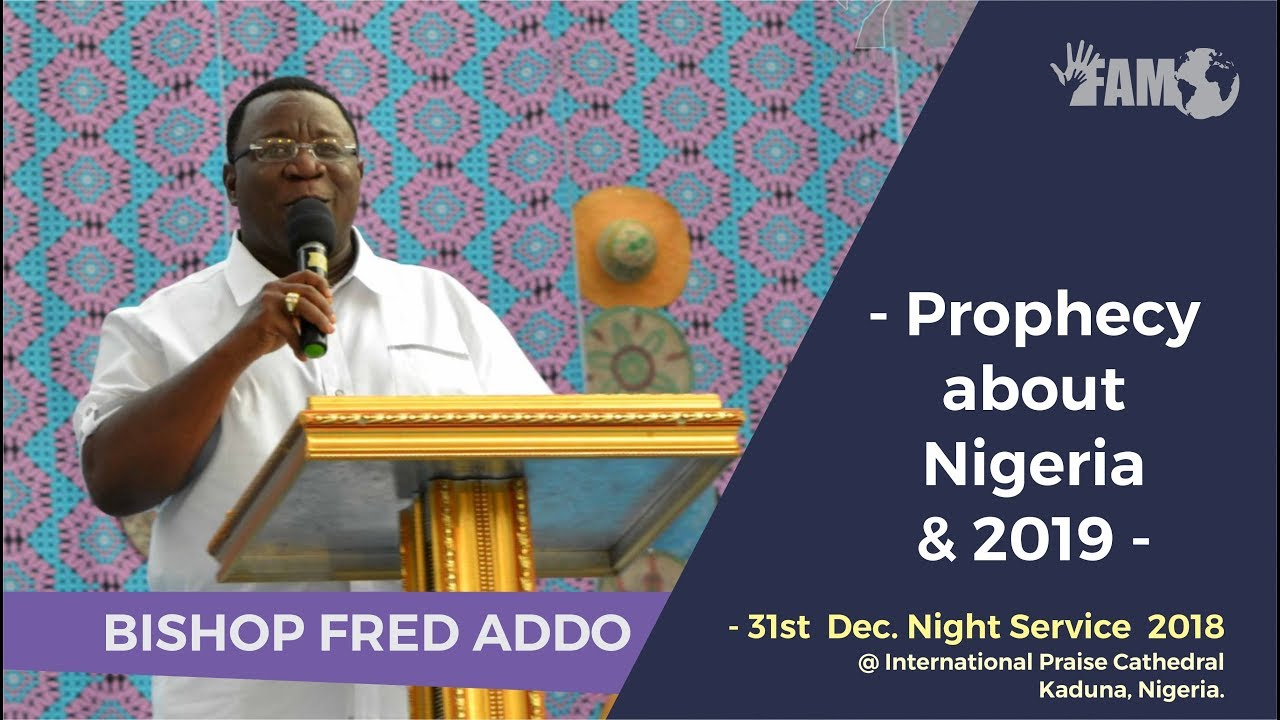 Bishop Fred Addo - Prophecy about Nigeria & 2019 - 31st Dec