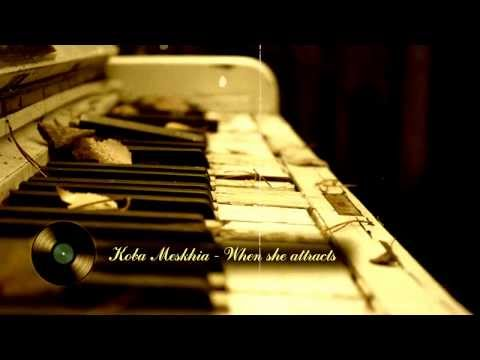 Koba Meskhia - When she attracts