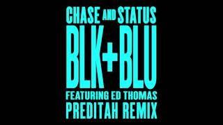 Chase & Status - Blk & Blu Feat Ed Thomas (Preditah Remix)