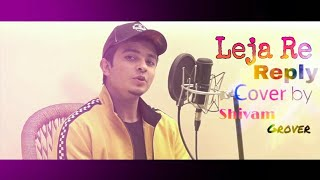 Leja Re Reply    New Hindi Song    Cover By Shivam Grover    Dhavani   