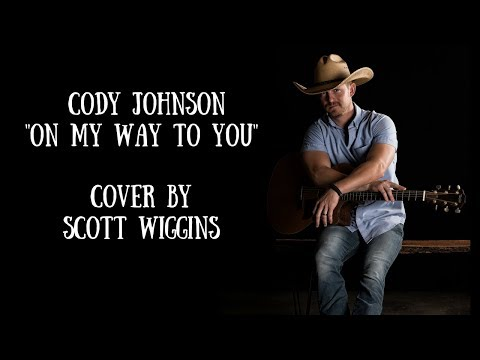 "Cody Johnson ""On My Way To You"" acoustic cover by Scott Wiggins"