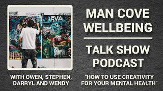 Man Cove Wellbeing Talk Show - Series 2 - Epi 1 - How to use creativity for mental health - #Podcast