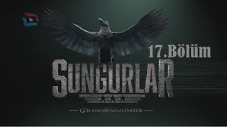 SUNGURLAR - Bölüm 17