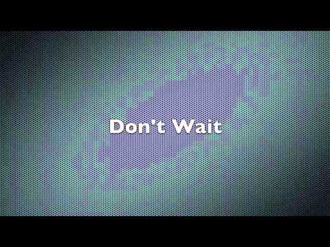 Dashboard Confessional - Don't Wait Lyrics