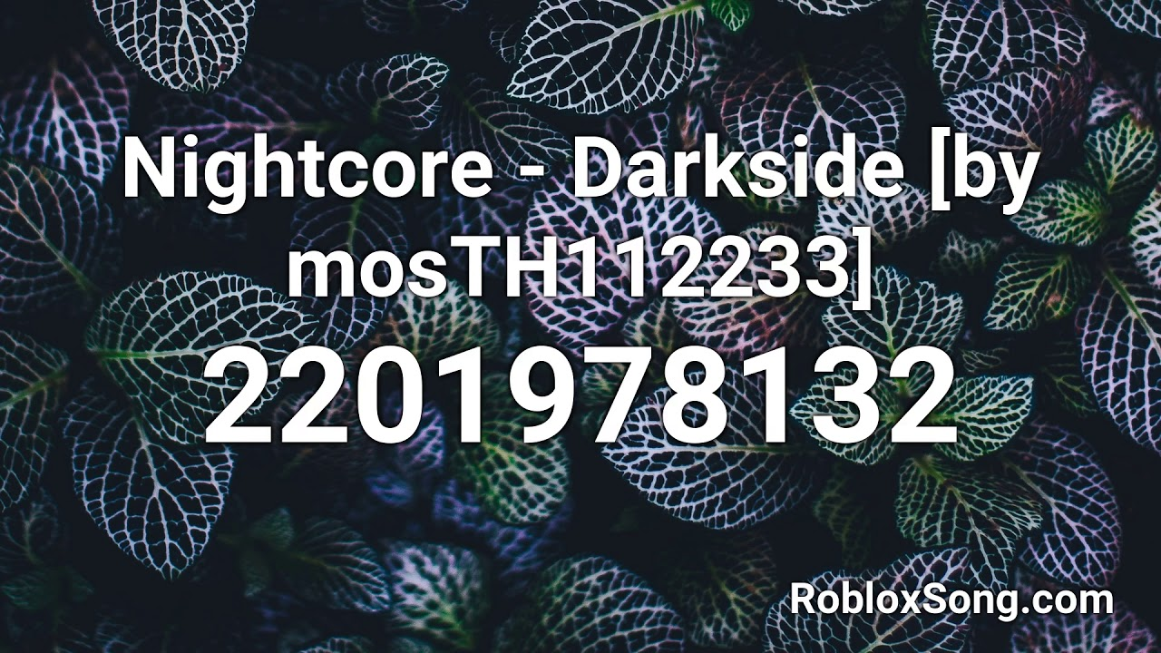 Nightcore Darkside By Mosth112233 Roblox Id Roblox Music