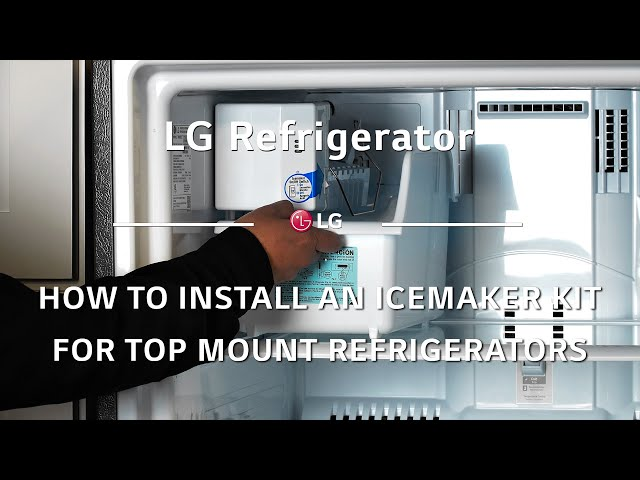 LG Refrigerator: How to Install an Icemaker Kit for Top Mount Refrigerators