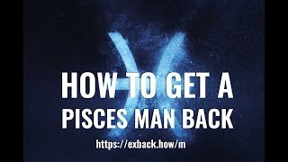 A pisces break back after a up come man will Does Pisces