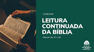 Leitura Continuada da Bíblia - Gênesis 47, 48, 49 e 50   Dia 11/06/2020