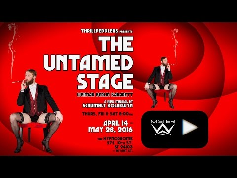 Thrillpeddlers' THE UNTAMED STAGE - Act 1 (World Premiere, 2016)