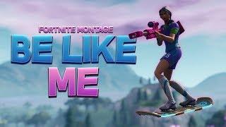 """BE LIKE ME"" - Fortnite Montage (Lil Pump & Lil Wayne)"