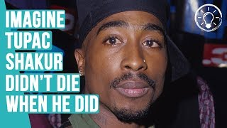 What if Tupac Shakur Didn't Die When/How He Did?