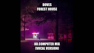 Doves - Forest House  (KO.Computer Vocal Mix)