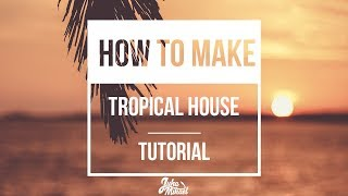 HOW TO MAKE Tropical House like Kygo, Martin Jensen, Matoma, Sigala etc. - FL Studio Tutorial