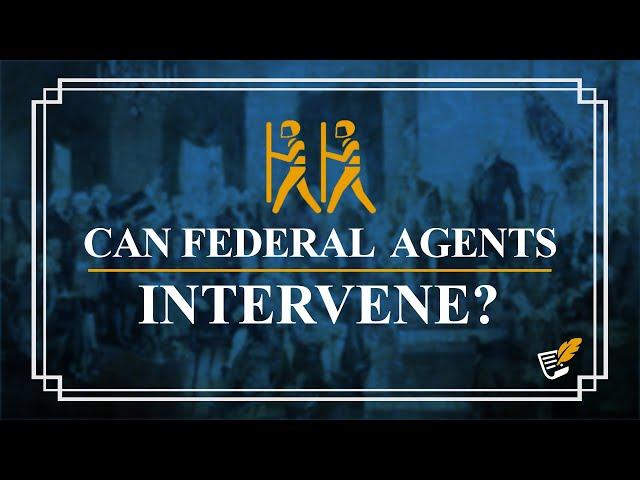 Can Federal Agents Intervene? | Constitution Corner