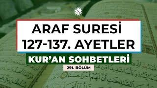 Kur'an Sohbetleri | ARAF SURESİ 127-137. AYETLER